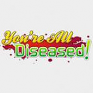 You're All Diseased